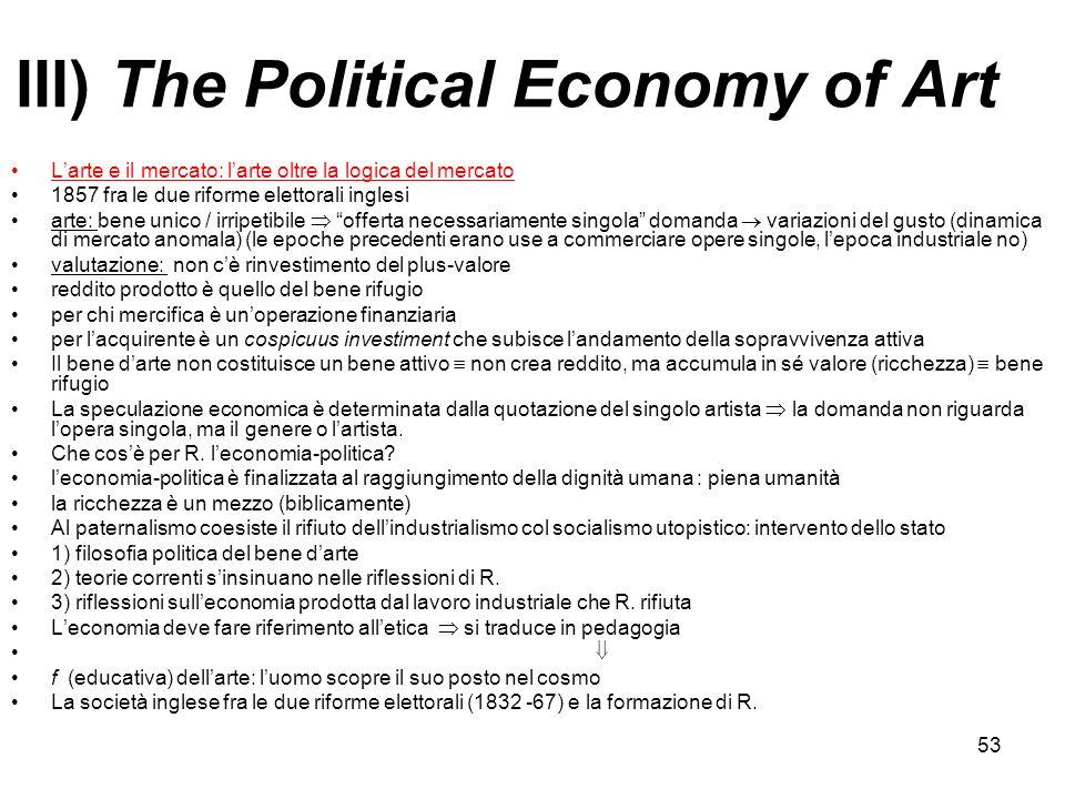 53 III) The Political Economy of Art Larte e il mercato: larte oltre la logica del mercato 1857 fra le due riforme elettorali inglesi arte: bene unico