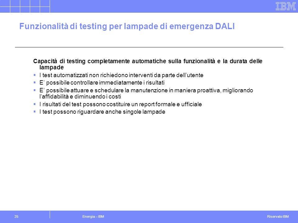 Riservato IBM Energia – IBM25 Funzionalità di testing per lampade di emergenza DALI Capacità di testing completamente automatiche sulla funzionalità e