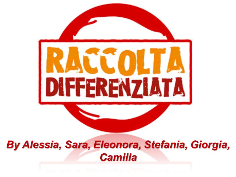 By Alessia, Sara, Eleonora, Stefania, Giorgia, Camilla