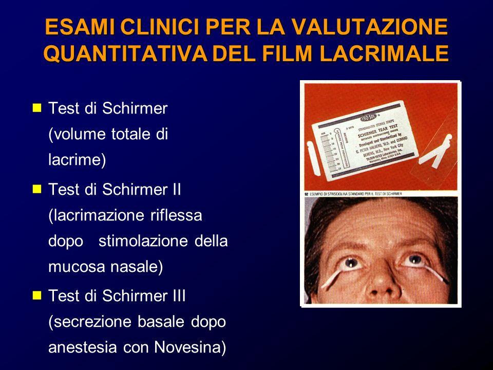 ESAMI CLINICI PER LA VALUTAZIONE QUANTITATIVA DEL FILM LACRIMALE Test di Schirmer (volume totale di lacrime) Test di Schirmer II (lacrimazione rifless