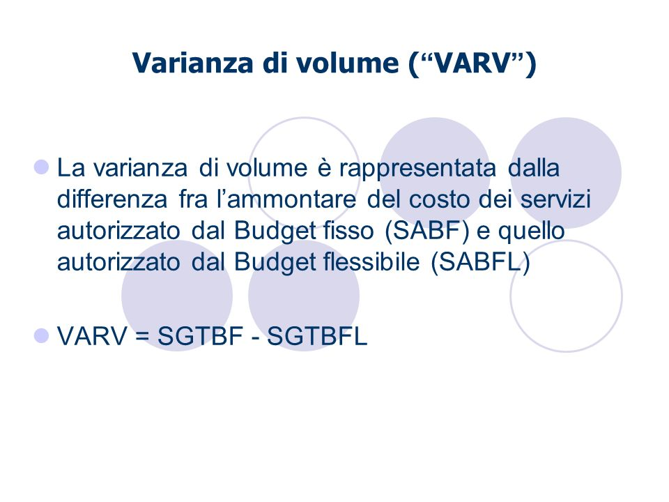 Varianza di volume ( VARV ) La varianza di volume è rappresentata dalla differenza fra lammontare del costo dei servizi autorizzato dal Budget fisso (