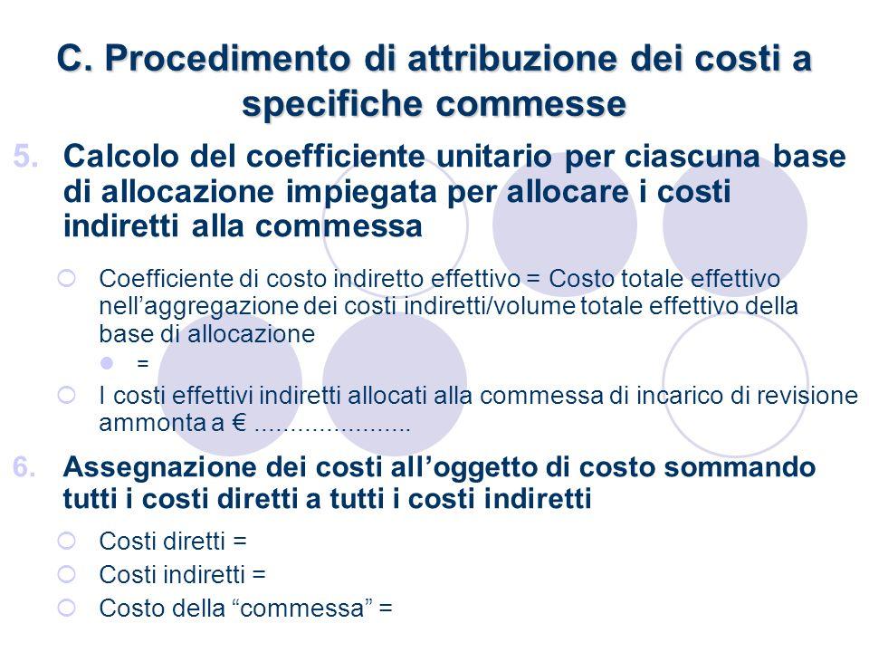 C. Procedimento di attribuzione dei costi a specifiche commesse 5.Calcolo del coefficiente unitario per ciascuna base di allocazione impiegata per all