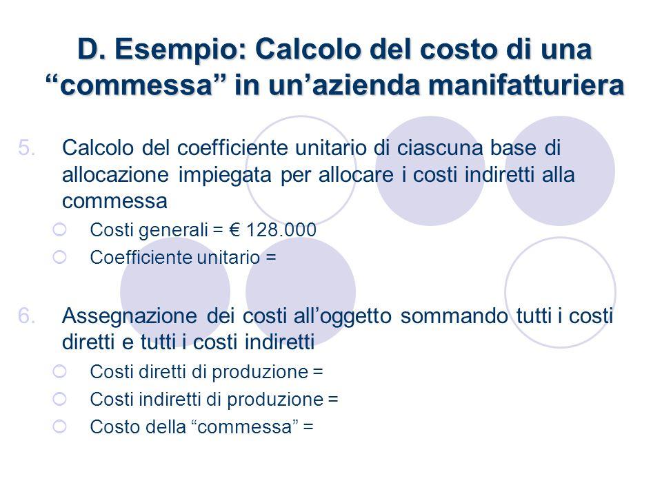 D. Esempio: Calcolo del costo di una commessa in unazienda manifatturiera 5.Calcolo del coefficiente unitario di ciascuna base di allocazione impiegat
