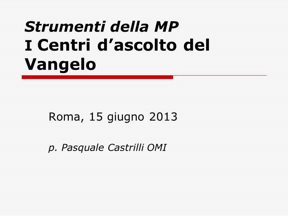 Strumenti della MP I Centri dascolto del Vangelo Roma, 15 giugno 2013 p. Pasquale Castrilli OMI
