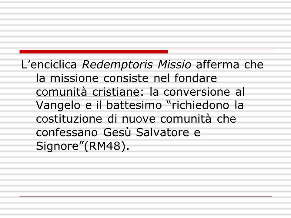 Lenciclica Redemptoris Missio afferma che la missione consiste nel fondare comunità cristiane: la conversione al Vangelo e il battesimo richiedono la