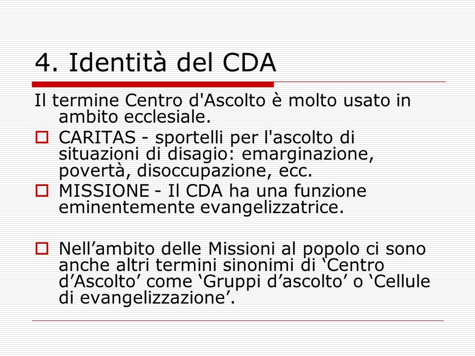4. Identità del CDA Il termine Centro d'Ascolto è molto usato in ambito ecclesiale. CARITAS - sportelli per l'ascolto di situazioni di disagio: emargi