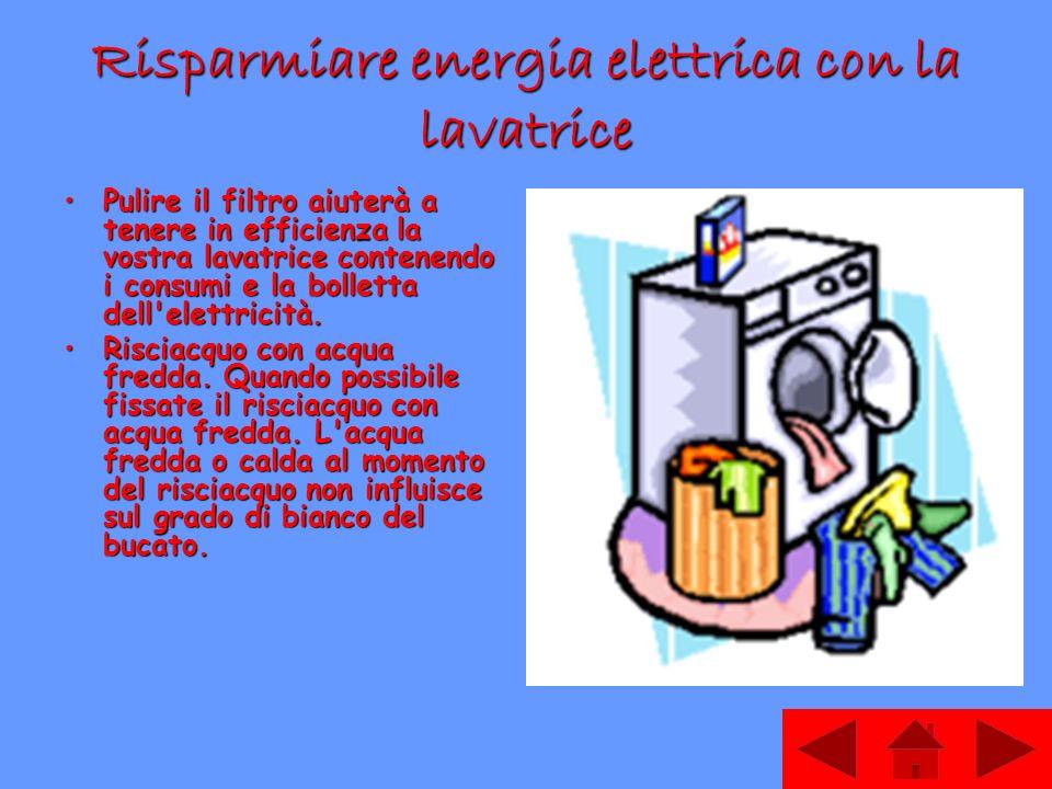 Risparmiare energia elettrica con la lavatrice Pulire il filtro aiuterà a tenere in efficienza la vostra lavatrice contenendo i consumi e la bolletta