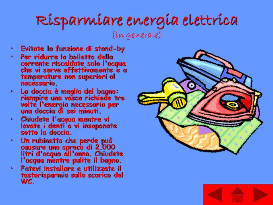 Risparmiare energia elettrica (in generale) Evitate la funzione di stand-byEvitate la funzione di stand-by Per ridurre la bolletta della corrente risc