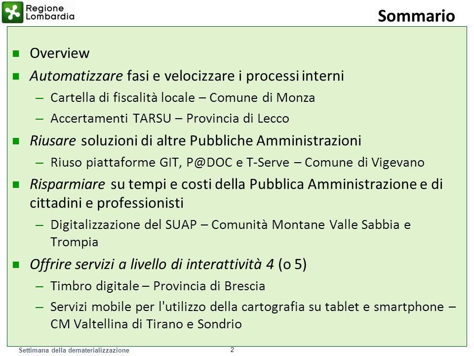 Settimana della dematerializzazione 43 CM Valle Sabbia: i risultati La compilazione delle istanze avviene in forma guidata attraverso formulari a campi predisposti.