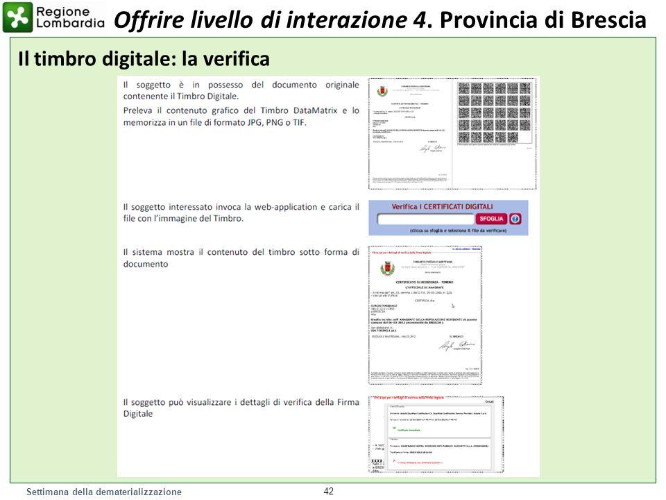 Settimana della dematerializzazione 42 Il timbro digitale: la verifica Offrire livello di interazione 4. Provincia di Brescia