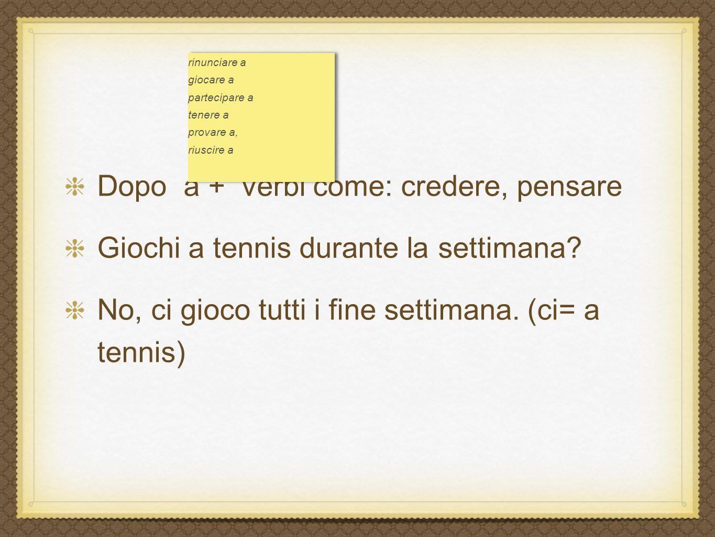 Dopo a + verbi come: credere, pensare Giochi a tennis durante la settimana.