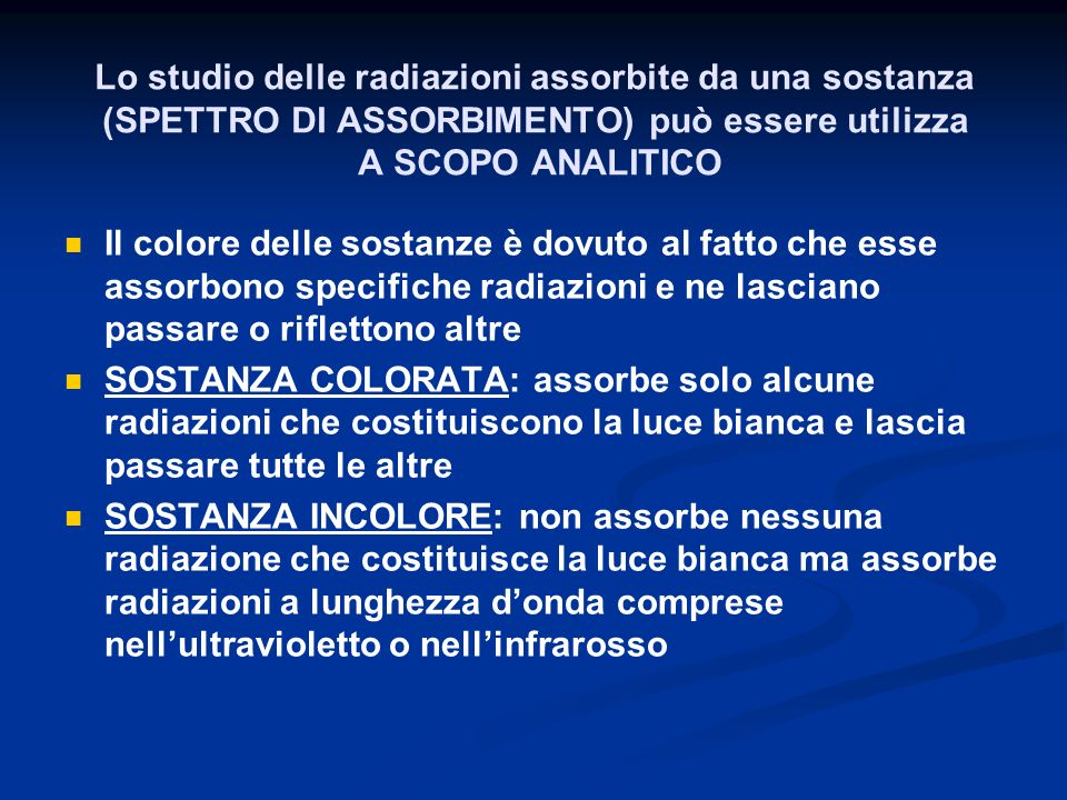 Lo studio delle radiazioni assorbite da una sostanza (SPETTRO DI ASSORBIMENTO) può essere utilizza A SCOPO ANALITICO Il colore delle sostanze è dovuto