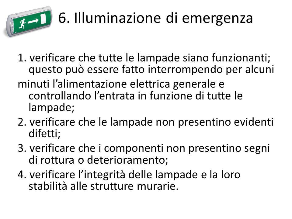 6. Illuminazione di emergenza 1. verificare che tutte le lampade siano funzionanti; questo può essere fatto interrompendo per alcuni minuti lalimentaz