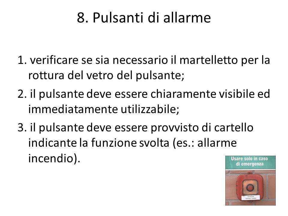 8. Pulsanti di allarme 1. verificare se sia necessario il martelletto per la rottura del vetro del pulsante; 2. il pulsante deve essere chiaramente vi