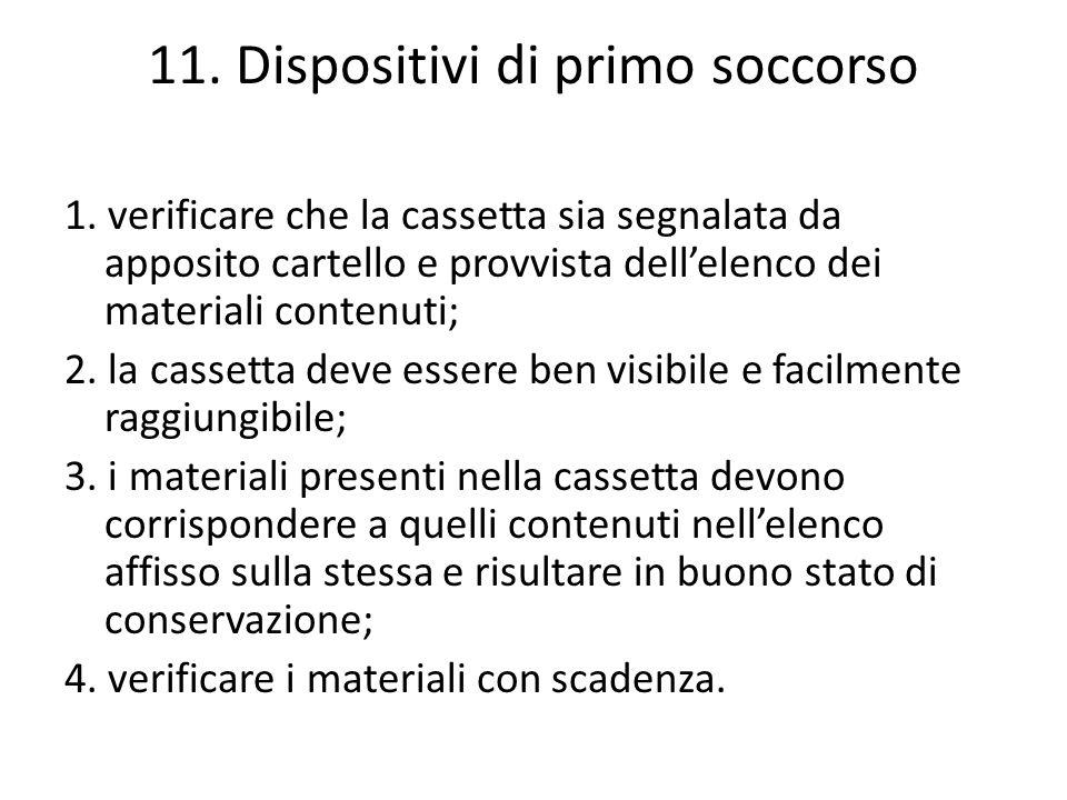 11. Dispositivi di primo soccorso 1. verificare che la cassetta sia segnalata da apposito cartello e provvista dellelenco dei materiali contenuti; 2.