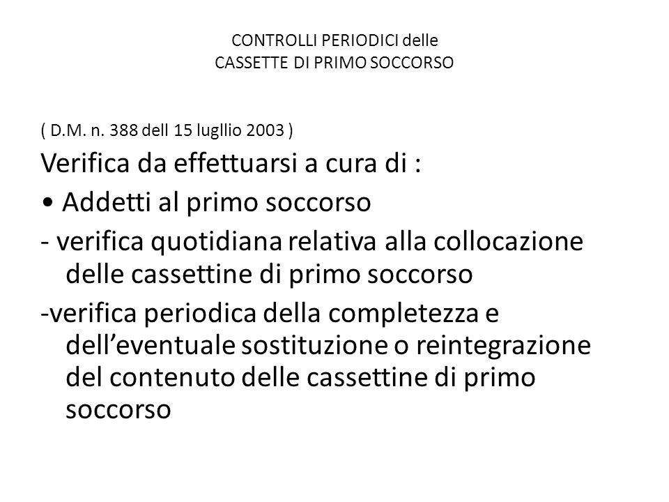 CONTROLLI PERIODICI delle CASSETTE DI PRIMO SOCCORSO ( D.M. n. 388 dell 15 lugllio 2003 ) Verifica da effettuarsi a cura di : Addetti al primo soccors