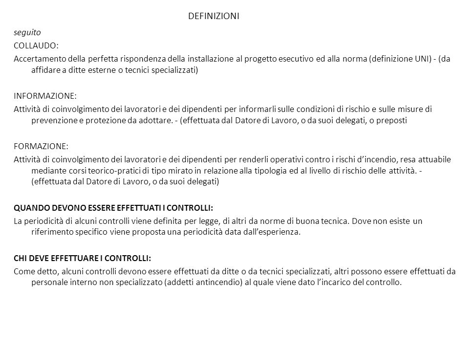 DEFINIZIONI seguito COLLAUDO: Accertamento della perfetta rispondenza della installazione al progetto esecutivo ed alla norma (definizione UNI) - (da