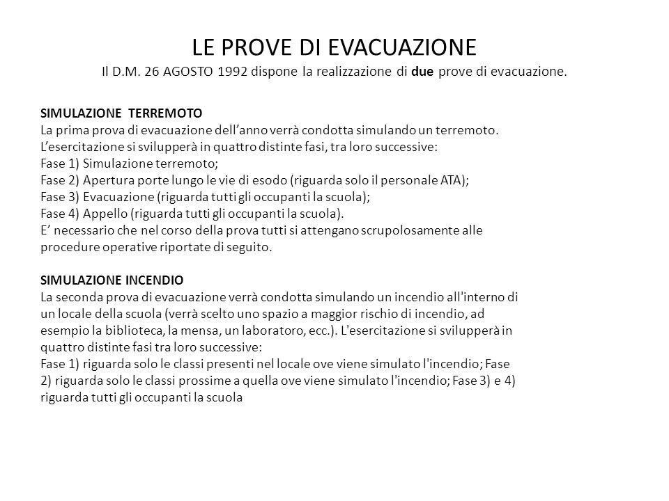 LE PROVE DI EVACUAZIONE Il D.M. 26 AGOSTO 1992 dispone la realizzazione di due prove di evacuazione. SIMULAZIONE TERREMOTO La prima prova di evacuazio