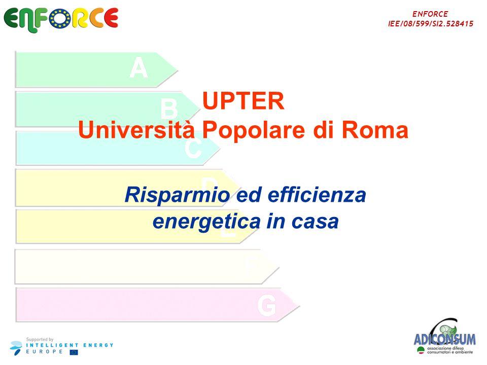 ENFORCE IEE/08/599/SI2.528415 UPTER Università Popolare di Roma Risparmio ed efficienza energetica in casa