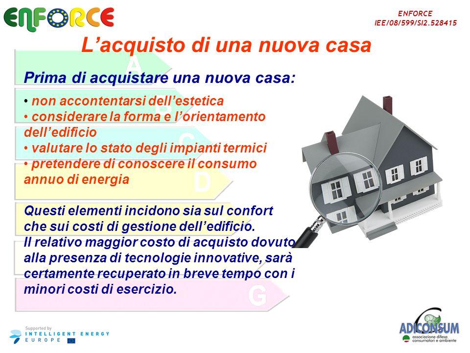 ENFORCE IEE/08/599/SI2.528415 Lacquisto di una nuova casa Prima di acquistare una nuova casa: non accontentarsi dellestetica considerare la forma e lo