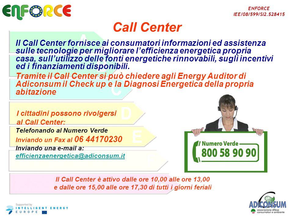 ENFORCE IEE/08/599/SI2.528415 Call Center Il Call Center fornisce ai consumatori informazioni ed assistenza sulle tecnologie per migliorare lefficienz