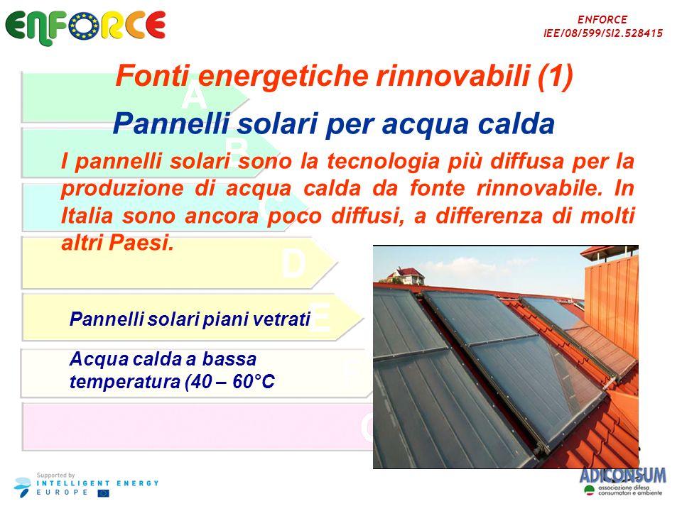 ENFORCE IEE/08/599/SI2.528415 Fonti energetiche rinnovabili (1) Pannelli solari per acqua calda I pannelli solari sono la tecnologia più diffusa per l