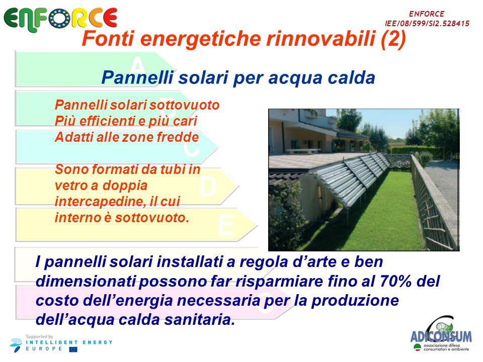 ENFORCE IEE/08/599/SI2.528415 Fonti energetiche rinnovabili (2) Pannelli solari per acqua calda Pannelli solari sottovuoto Più efficienti e più cari A