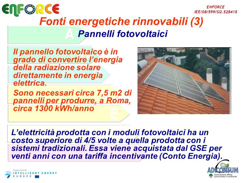 ENFORCE IEE/08/599/SI2.528415 Fonti energetiche rinnovabili (3) Pannelli fotovoltaici Il pannello fotovoltaico è in grado di convertire lenergia della