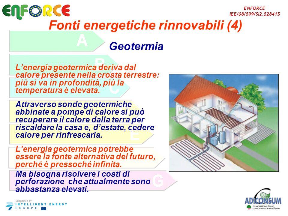 ENFORCE IEE/08/599/SI2.528415 Fonti energetiche rinnovabili (4) Lenergia geotermica deriva dal calore presente nella crosta terrestre: più si va in pr