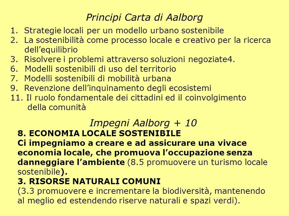 Principi Carta di Aalborg Impegni Aalborg + 10 8. ECONOMIA LOCALE SOSTENIBILE Ci impegniamo a creare e ad assicurare una vivace economia locale, che p