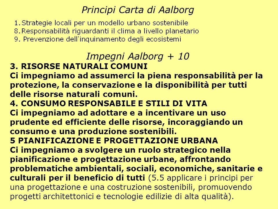 Principi Carta di Aalborg Impegni Aalborg + 10 3. RISORSE NATURALI COMUNI Ci impegniamo ad assumerci la piena responsabilità per la protezione, la con
