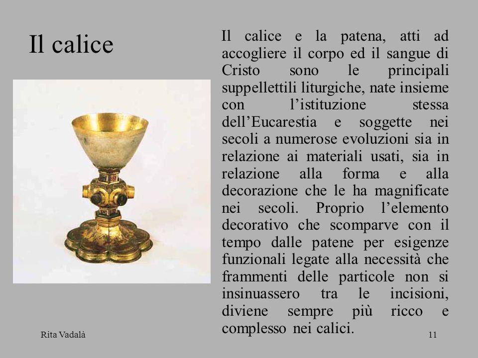 Rita Vadalà11 Il calice e la patena, atti ad accogliere il corpo ed il sangue di Cristo sono le principali suppellettili liturgiche, nate insieme con
