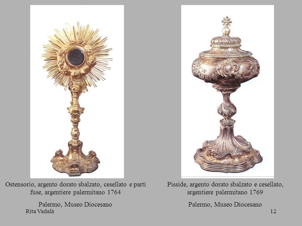 Rita Vadalà12 Ostensorio, argento dorato sbalzato, cesellato e parti fuse, argentiere palermitano 1764 Palermo, Museo Diocesano Pisside, argento dorat