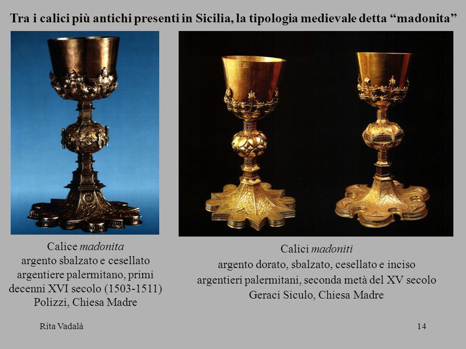 Rita Vadalà14 Calici madoniti argento dorato, sbalzato, cesellato e inciso argentieri palermitani, seconda metà del XV secolo Geraci Siculo, Chiesa Ma