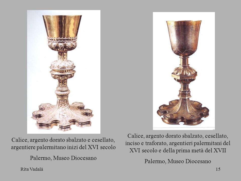 Rita Vadalà15 Calice, argento dorato sbalzato e cesellato, argentiere palermitano inizi del XVI secolo Palermo, Museo Diocesano Calice, argento dorato
