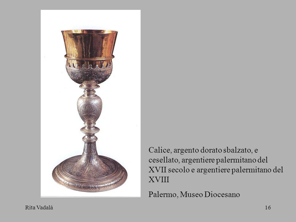 Rita Vadalà16 Calice, argento dorato sbalzato, e cesellato, argentiere palermitano del XVII secolo e argentiere palermitano del XVIII Palermo, Museo D