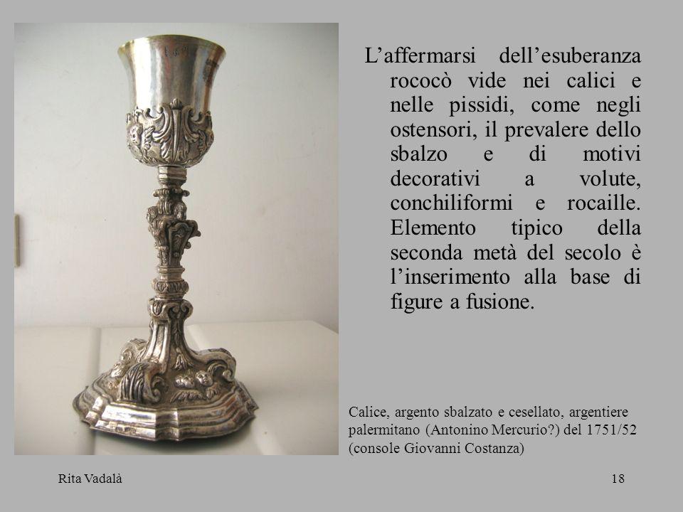 Rita Vadalà18 Calice, argento sbalzato e cesellato, argentiere palermitano (Antonino Mercurio?) del 1751/52 (console Giovanni Costanza) Laffermarsi de