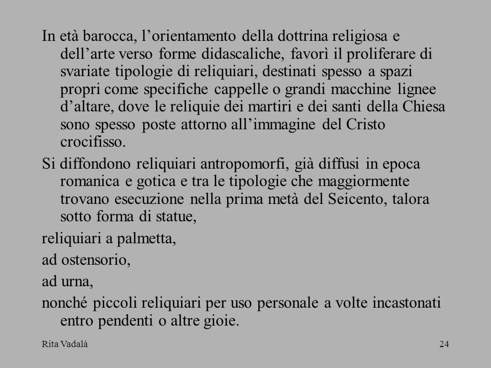 Rita Vadalà24 In età barocca, lorientamento della dottrina religiosa e dellarte verso forme didascaliche, favorì il proliferare di svariate tipologie
