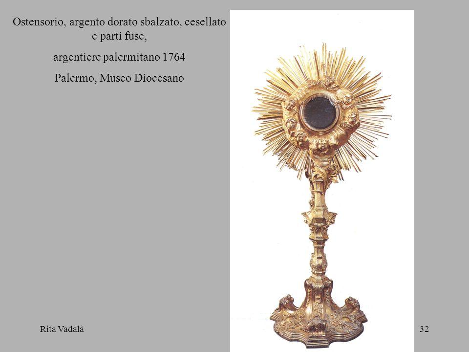 Rita Vadalà32 Ostensorio, argento dorato sbalzato, cesellato e parti fuse, argentiere palermitano 1764 Palermo, Museo Diocesano