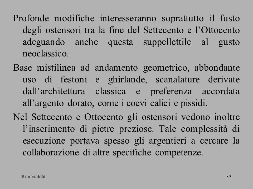 Rita Vadalà33 Profonde modifiche interesseranno soprattutto il fusto degli ostensori tra la fine del Settecento e lOttocento adeguando anche questa su
