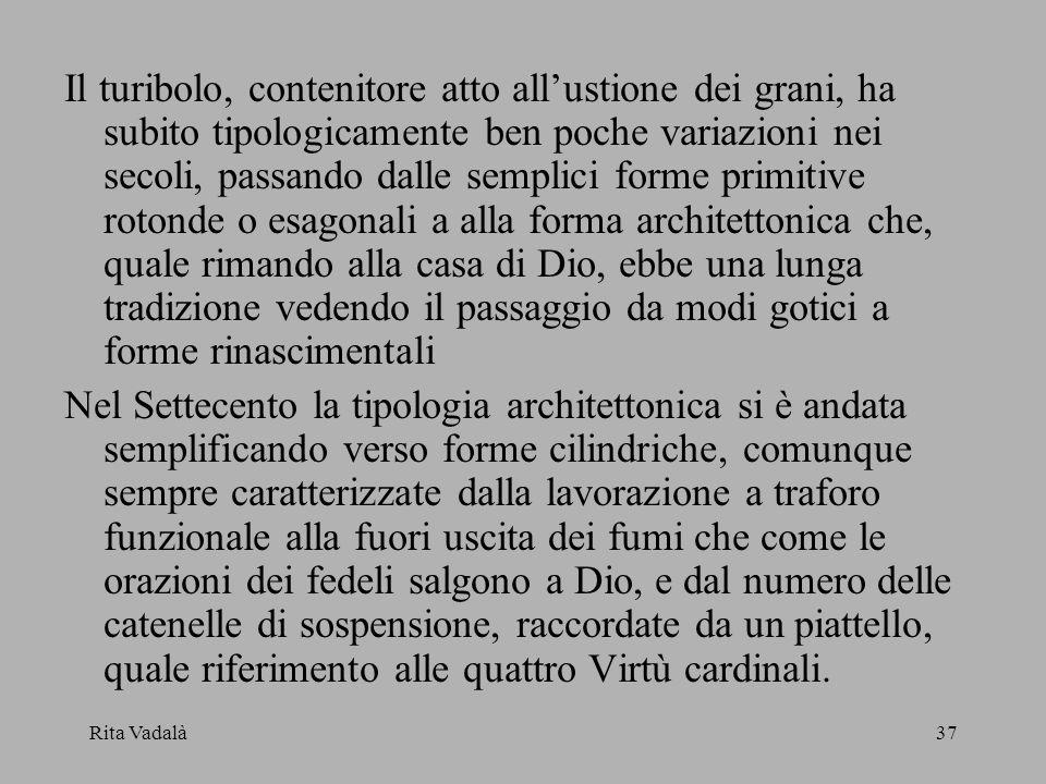 Rita Vadalà37 Il turibolo, contenitore atto allustione dei grani, ha subito tipologicamente ben poche variazioni nei secoli, passando dalle semplici f