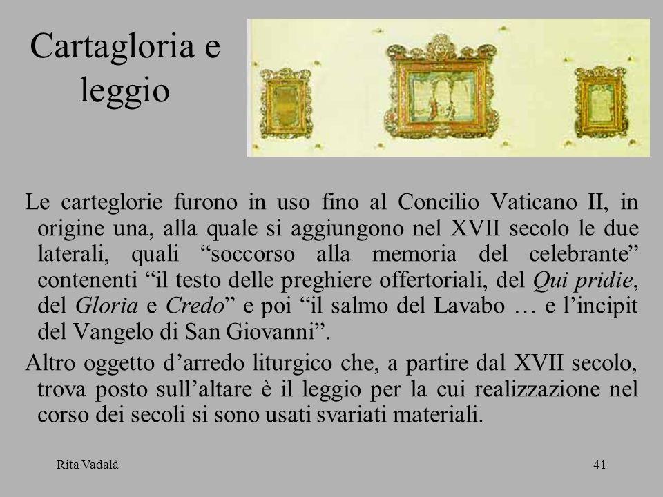 Rita Vadalà41 Cartagloria e leggio Le carteglorie furono in uso fino al Concilio Vaticano II, in origine una, alla quale si aggiungono nel XVII secolo