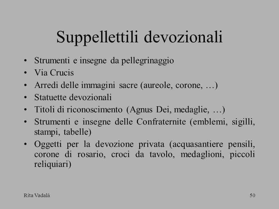 Rita Vadalà50 Suppellettili devozionali Strumenti e insegne da pellegrinaggio Via Crucis Arredi delle immagini sacre (aureole, corone, …) Statuette de