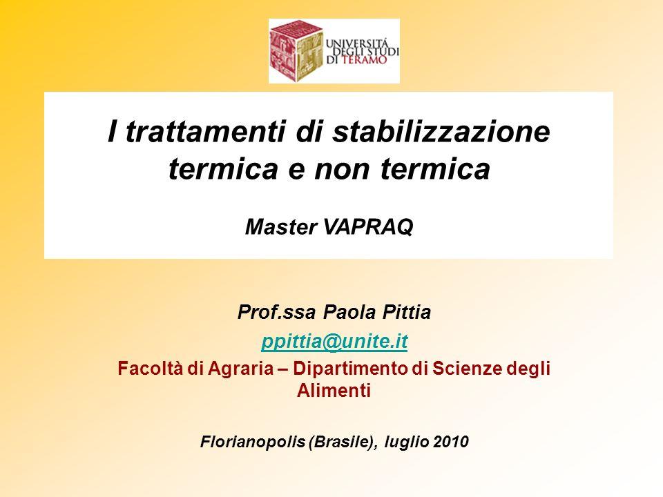 I trattamenti di stabilizzazione termica e non termica Master VAPRAQ Prof.ssa Paola Pittia ppittia@unite.it Facoltà di Agraria – Dipartimento di Scien