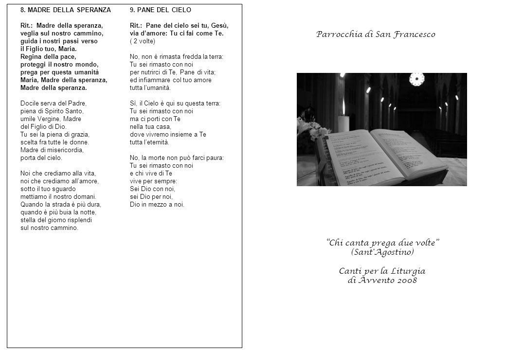 Parrocchia di San Francesco Chi canta prega due volte (Sant'Agostino) Canti per la Liturgia di Avvento 2008 8. MADRE DELLA SPERANZA Rit.: Madre della