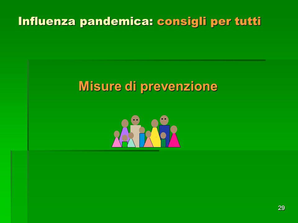 29 Influenza pandemica: consigli per tutti Misure di prevenzione