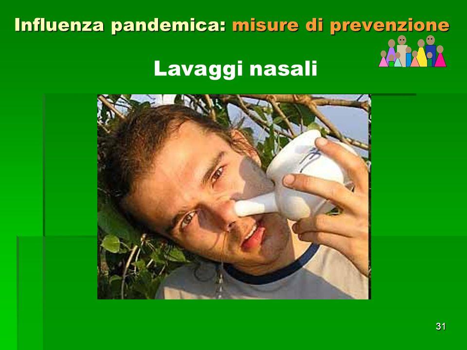 31 Influenza pandemica: misure di prevenzione Lavaggi nasali