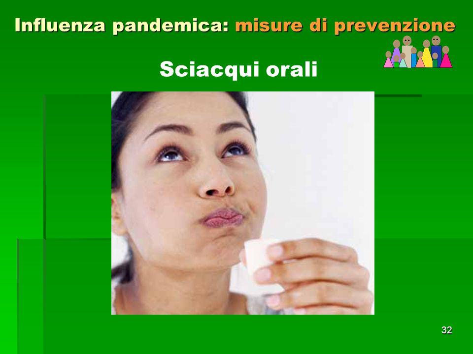 32 Influenza pandemica: misure di prevenzione Sciacqui orali