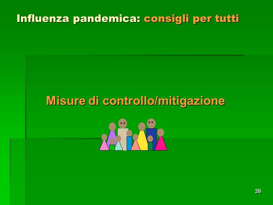 39 Influenza pandemica: consigli per tutti Misure di controllo/mitigazione
