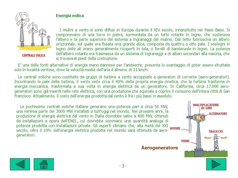 - 3 - Energia eolica I mulini a vento si sono diffusi in Europa durante il XIV secolo, innanzitutto nei Paesi Bassi.